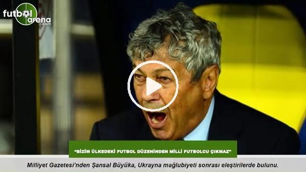 """Şansal Büyüka: """"Bizim ülkedeki futbol düzeninden milli futbolcu çıkmaz"""""""