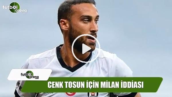 Milan, Cenk Tosun'u transfer edecek mi?