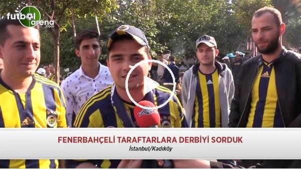 Fenerbahçeli taraftarlara derbiyi sorduk