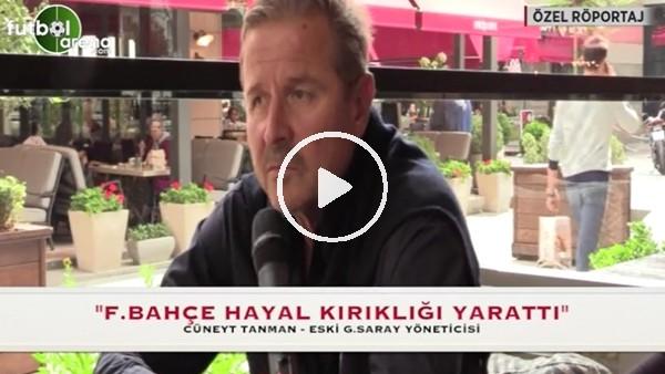 """Cüneyt Tanman'dan Fenerbahçe yorumu! """"Hayal kırıklığı"""""""