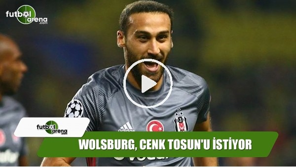 Wolfsburg, Cenk Tosun'u istiyor