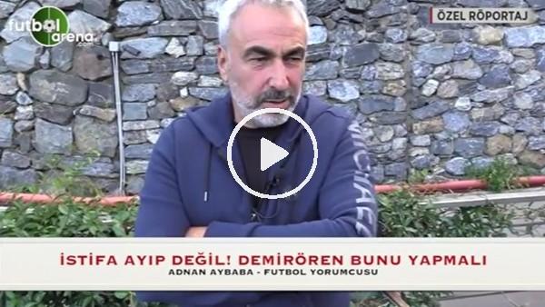 """Adnan Aybaba: """"Yıldırım Demirören istifa etmeli"""""""