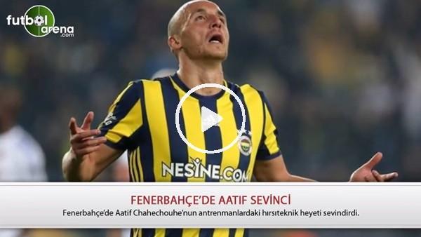 Fenerbahçe'de Aatif sevinci