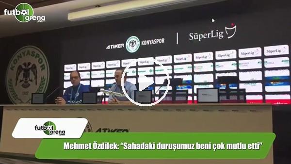 """Mehmet Özdilek: """"Sahadaki duruşumuz beni çok mutlu etti"""""""