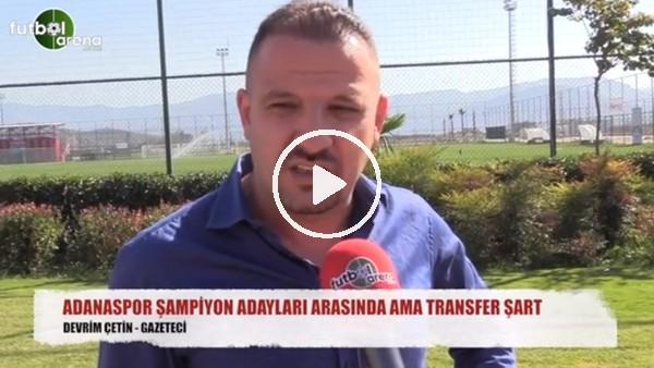 """""""Adanaspor şampiyon adayları arasında ama transfer şart"""""""