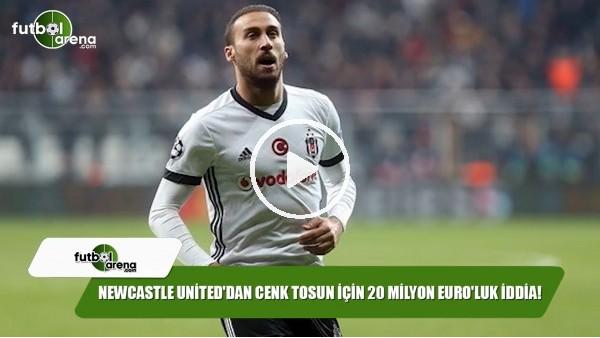 Newcastle United'tan Cenk Tosun için 20 milyon Euro'luk iddia