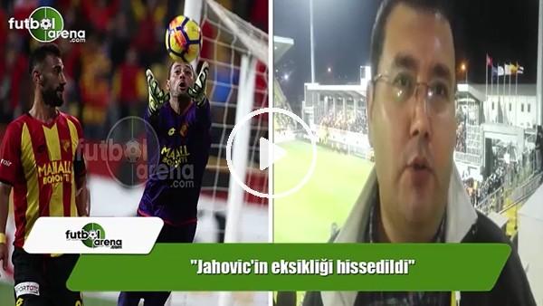 """FutbolArena Göztepe muhabiri Ahmet Tekin: """"Jahovic'in eksikliği hissedildi"""""""