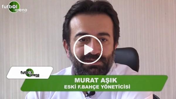 """Murat Aşık: """"Aziz Yıldırım istifa etmeli"""""""
