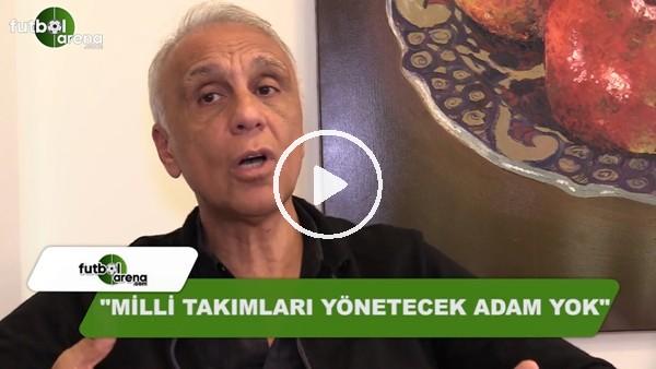 """Eski Milli Takım Menajer Can Çobanoğlu: """"Milli takımları yönetecek adam yok"""""""