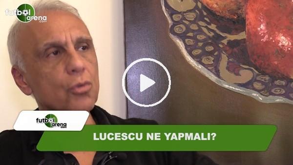 Mircea Lucescu ne yapmalı?