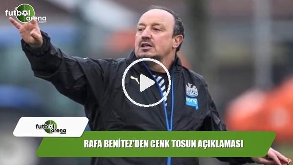 Rafa Benitez'den Cenk Tosun açıklaması