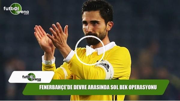 Fenerbahçe'de devre arasında sol bek operasyonu