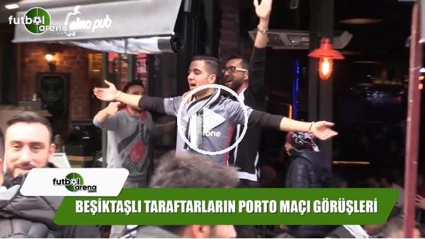 Beşiktaşlı taraftarların Porto maçı görüşleri