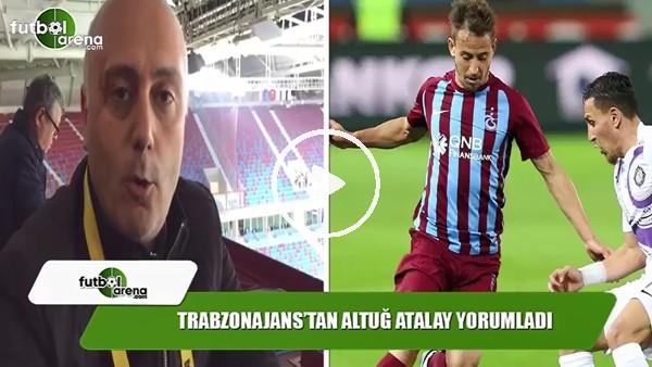 """Altuğ Atalay: """"Trabzonspor ciddi problemler yaşadı"""""""