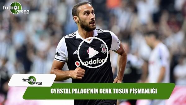 Crystal Palace'nin Cenk Tosun pişmanlığı