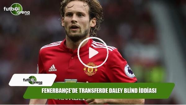 Fenerbahçe'de transferde Daley Blind iddiası
