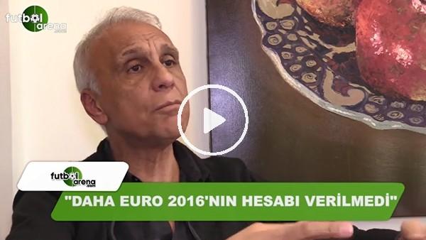 """Eski Milli Takım Menajeri Can Çobanoğlu: """"Daha Euro 2016'nın hesabı verilmedi"""""""