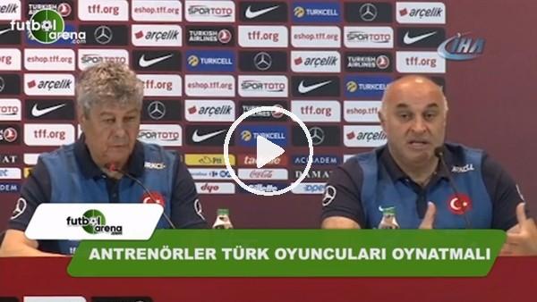 """Lucescu: """"Antrenörler Türk oyuncuları oynatmalı"""""""