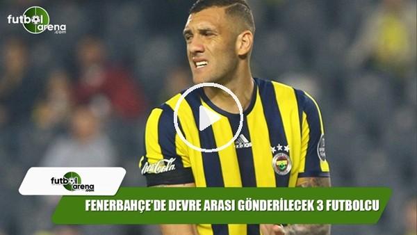 Fenerbahçe'de devre arası gönderilecek 3 futbolcu