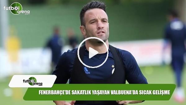 Fenerbahçe'de sakatlık yaşayan Valbuena'da sıcak gelişme