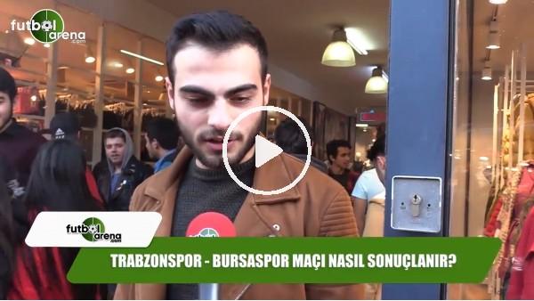Trabzonspor - Bursaspor maçı nasıl sonuçlanır?