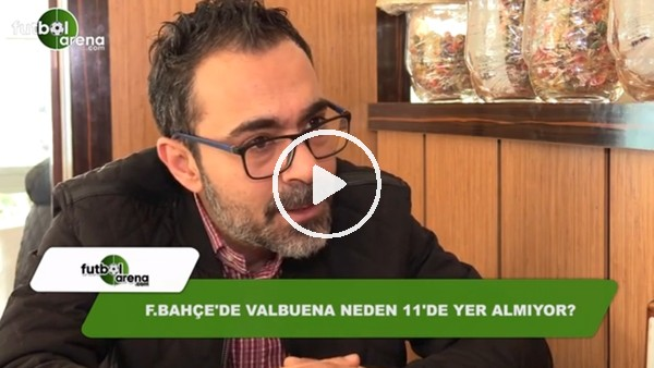 Fenerbahçe'de Valbuena neden 11'de yer almıyor?
