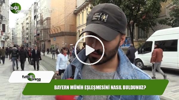 Bayern Münih eşleşmesini nasıl buldunuz?
