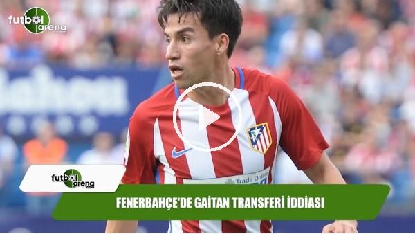 Fenerbahçe'de Gaitan transferi iddiası