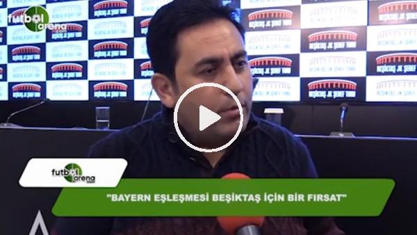 """Fatih Doğan: """"Bayern Münih eşleşmesi Beşiktaş için fırsat"""""""