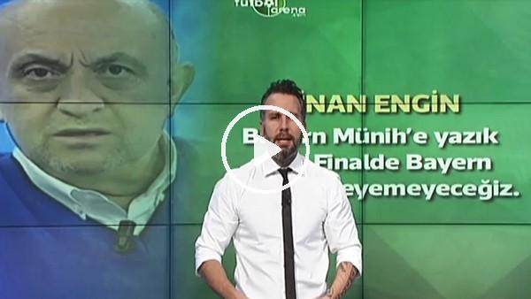 "Sinan Engin: ""Bayern Münih'e yazık oldu"""