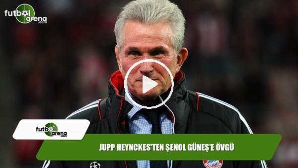 Jupp Heynckes'ten Şenol Güneş'e övgü!