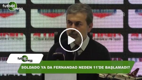 Soldado ya da Fernandao neden 11'de başlamadı? Aykut Kocaman açıkladı...