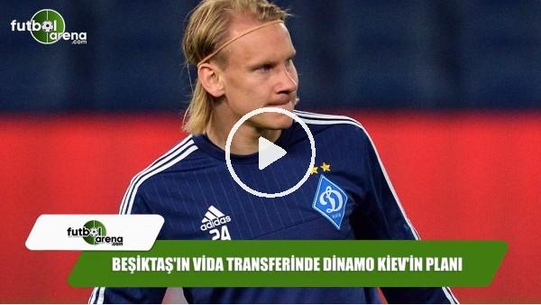 'Beşiktaş'ın Vida transferinde Dinamo Kiev'in planı