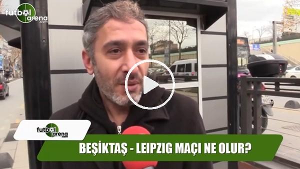 Leipzig - Beşiktaş maçında sonuç ne olur?