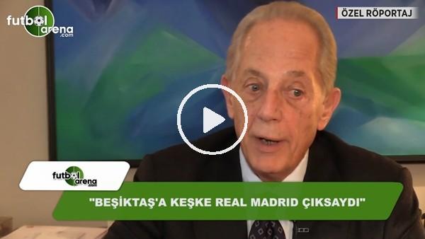 """Faruk Süren: """"Beşiktaş'a keşke Real Madrid çıksaydı"""""""