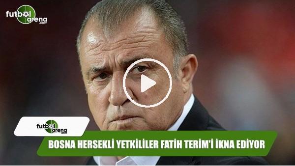 Bosna Hersekli yetkililer Fatih Terim'i ikna ediyor