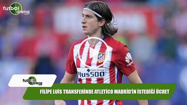 Filipe Luis transferine Atletico Madrid'in istediği ücret