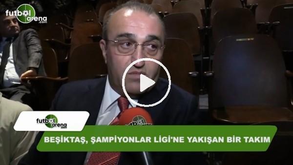 """Abdurrahim Albayrak: """"Beşiktaş, Şampiyonlar Ligi'ne yakışan bir takım"""""""