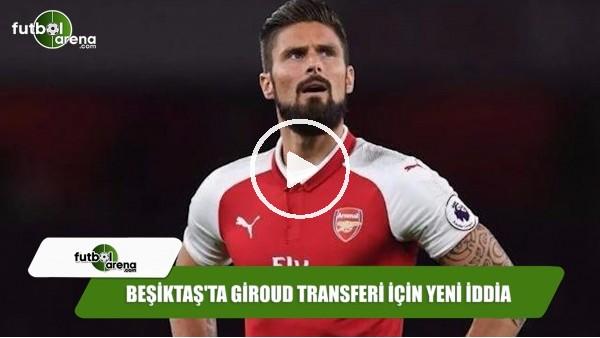Beşiktaş'ta Giroud transferi için yeni iddia