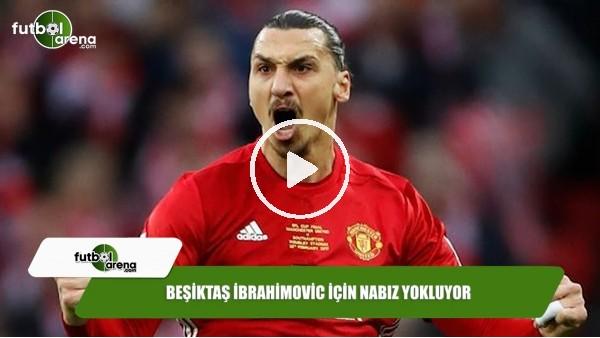 Beşiktaş İbrahimovic için nabız yokluyor