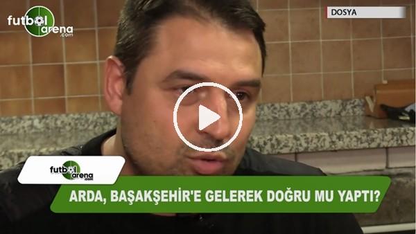 Arda Turan, Başakşehir'e gelerek doğru mu yaptı?