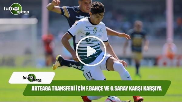 Arteaga transferi için Fenerbahçe ve Galatasaray karşı karşıya