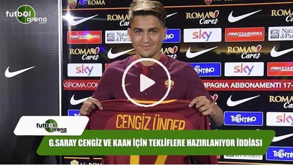 Galatasaray Cengiz ve Kaan için tekliflere hazırlanıyor iddiası