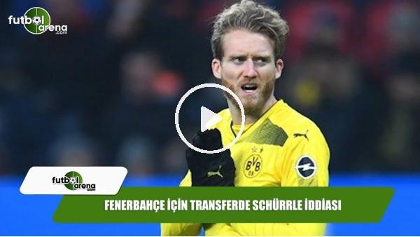 Fenerbahçe için transferde Schürrle iddiası