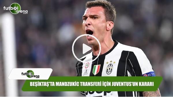 Beşiktaş'ta Mandzukic transferi için Juventus'un kararı