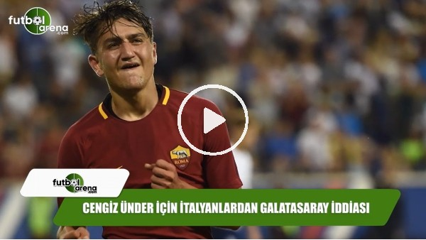 Cengiz Ünder için İtalyanlardan Galatasaray iddiası