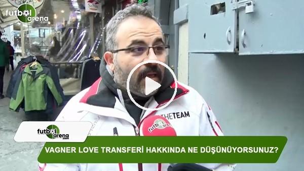 Vagner Love transferi hakkında ne düşünüyorsunuz?