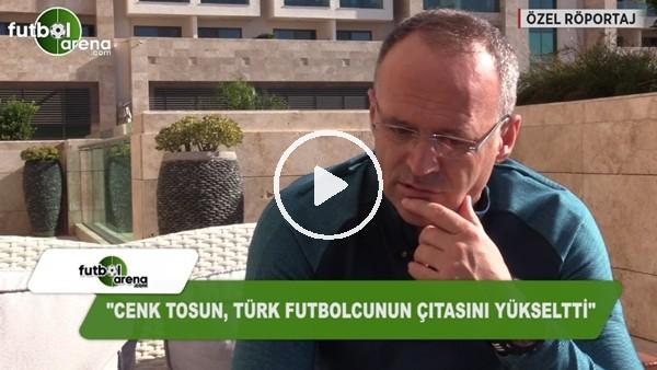 """İrfan Buz: """"Cenk Tosun, Türk futbolunun çıtasını yükseltti"""""""