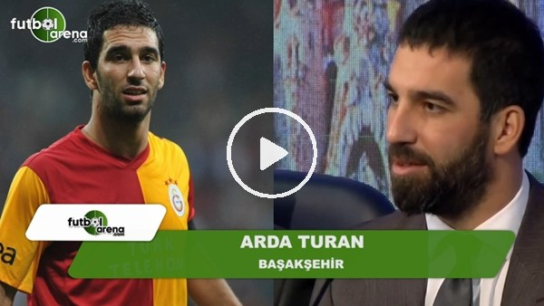 """Arda Turan, """"Dönersem Galatasaray'a dönerim"""" sözleri için ne dedi?"""