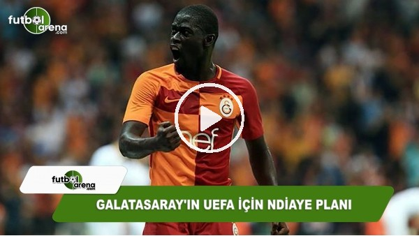 Galatasaray'ın UEFA için Ndiaye planı